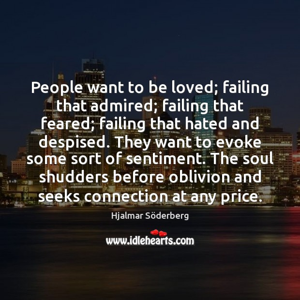 People want to be loved; failing that admired; failing that feared; failing Image