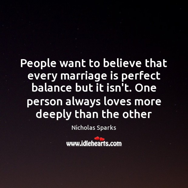 People want to believe that every marriage is perfect balance but it Nicholas Sparks Picture Quote