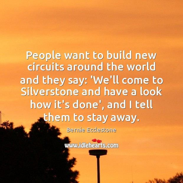 Image, People want to build new circuits around the world and they say: