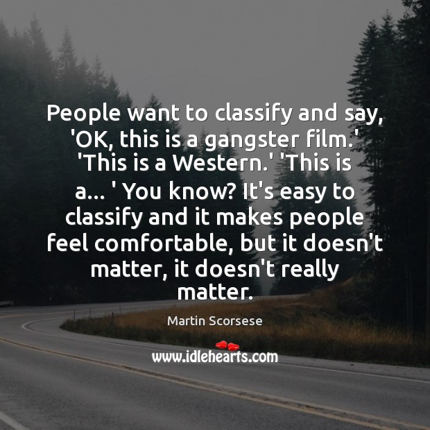 Image, People want to classify and say, 'OK, this is a gangster film.