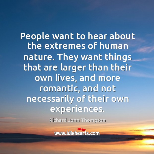 People want to hear about the extremes of human nature. Image