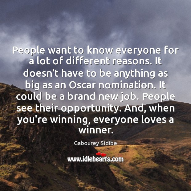 People want to know everyone for a lot of different reasons. It Gabourey Sidibe Picture Quote