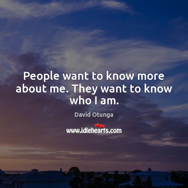 People want to know more about me. They want to know who I am. David Otunga Picture Quote