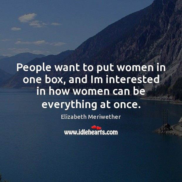 People want to put women in one box, and Im interested in Image