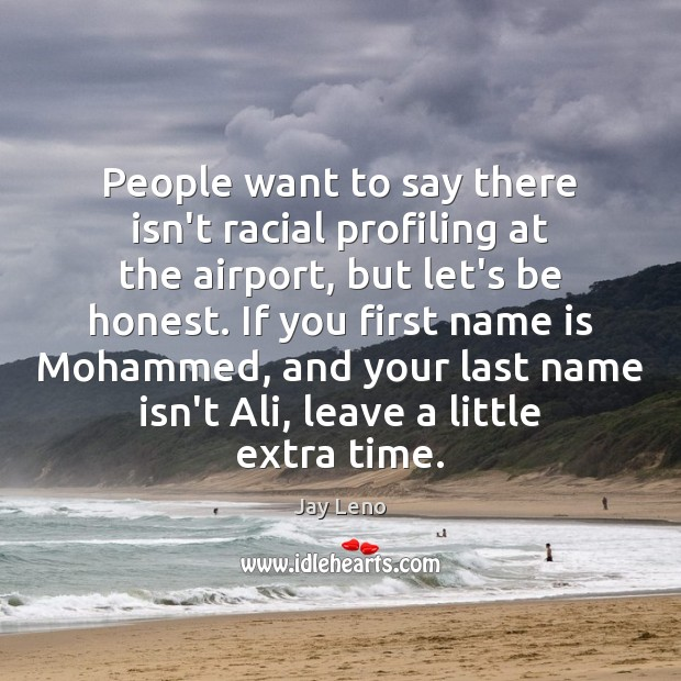 Image, People want to say there isn't racial profiling at the airport, but
