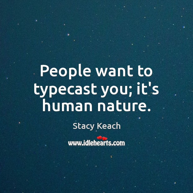 People want to typecast you; it's human nature. Image
