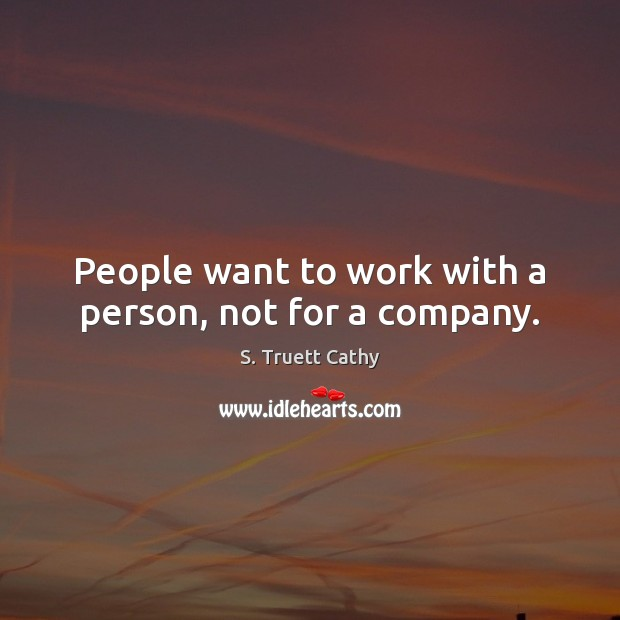 People want to work with a person, not for a company. Image