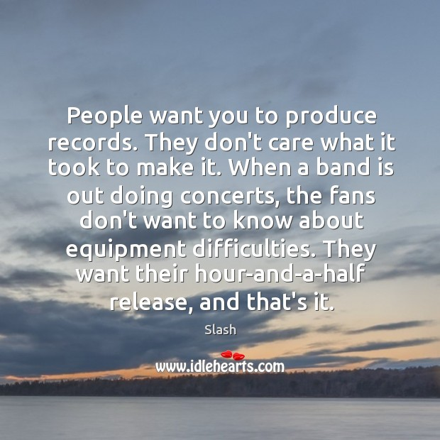 People want you to produce records. They don't care what it took Image