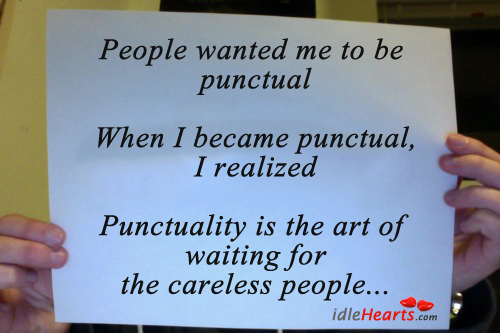 People Wanted Me To Be Punctual…