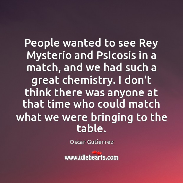 People wanted to see Rey Mysterio and PsIcosis in a match, and Oscar Gutierrez Picture Quote