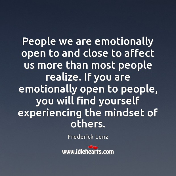 People we are emotionally open to and close to affect us more Image