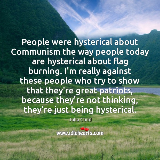 People were hysterical about Communism the way people today are hysterical about Julia Child Picture Quote