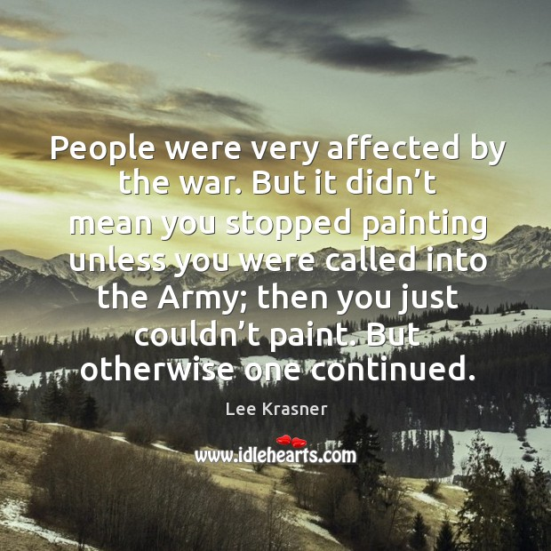 People were very affected by the war. But it didn't mean you stopped painting unless Image
