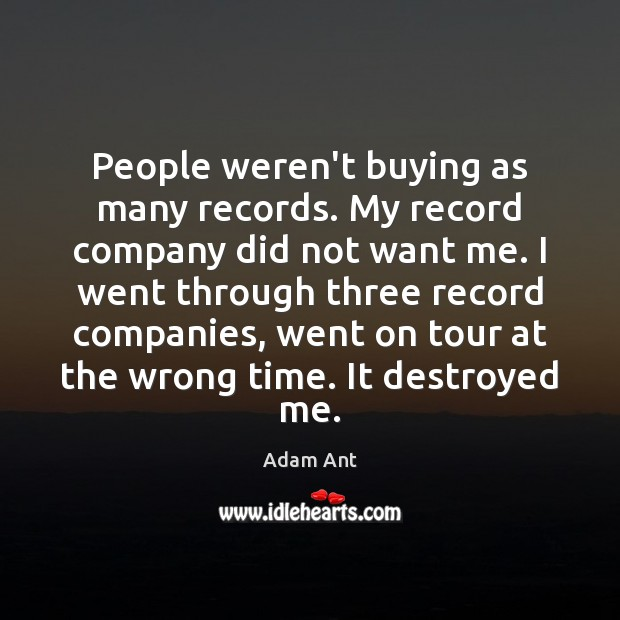Image, People weren't buying as many records. My record company did not want
