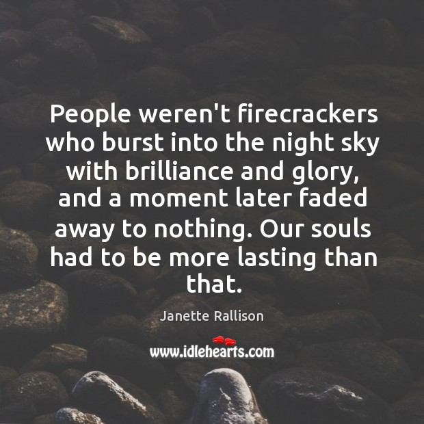 Image, People weren't firecrackers who burst into the night sky with brilliance and