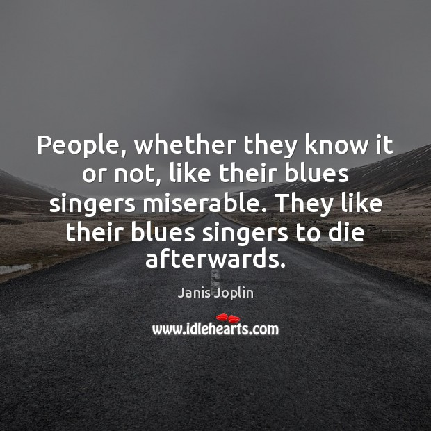 Image, People, whether they know it or not, like their blues singers miserable.