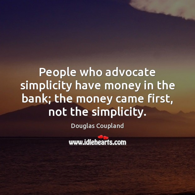 Image, People who advocate simplicity have money in the bank; the money came
