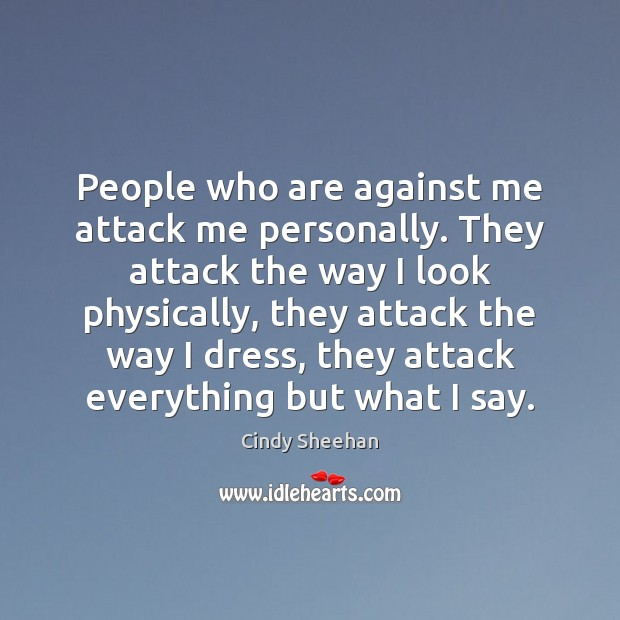 People who are against me attack me personally. They attack the way Image