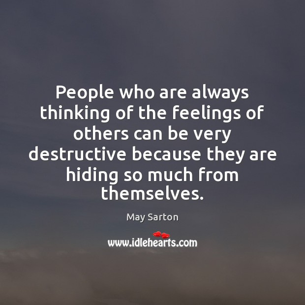 People who are always thinking of the feelings of others can be May Sarton Picture Quote