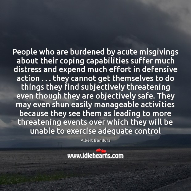 People who are burdened by acute misgivings about their coping capabilities suffer Albert Bandura Picture Quote