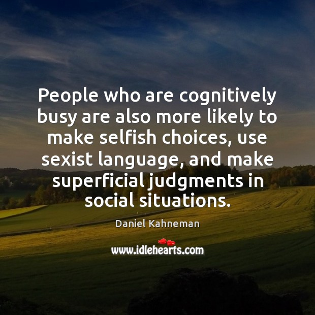 People who are cognitively busy are also more likely to make selfish Selfish Quotes Image