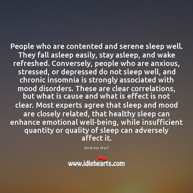 People who are contented and serene sleep well. They fall asleep easily, Andrew Weil Picture Quote