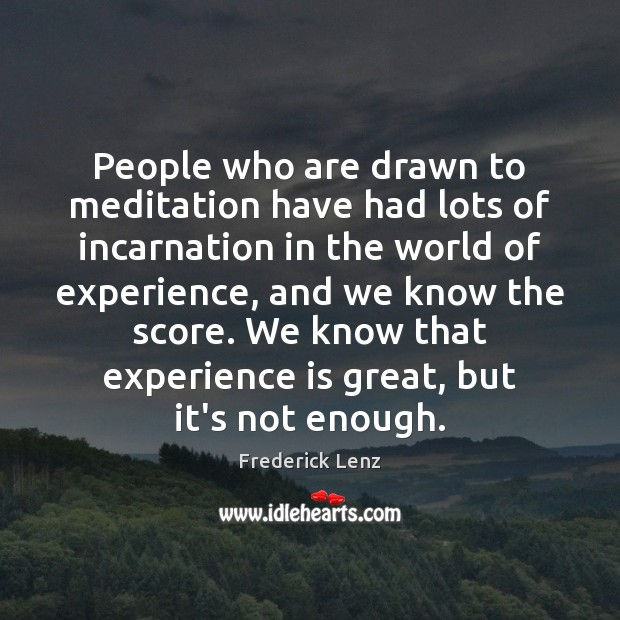 People who are drawn to meditation have had lots of incarnation in Image