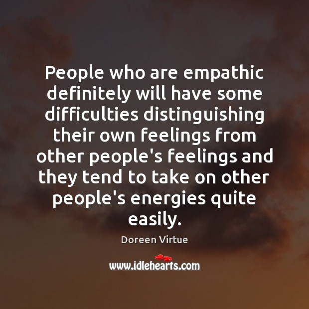 Image, People who are empathic definitely will have some difficulties distinguishing their own