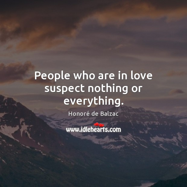 People who are in love suspect nothing or everything. Image