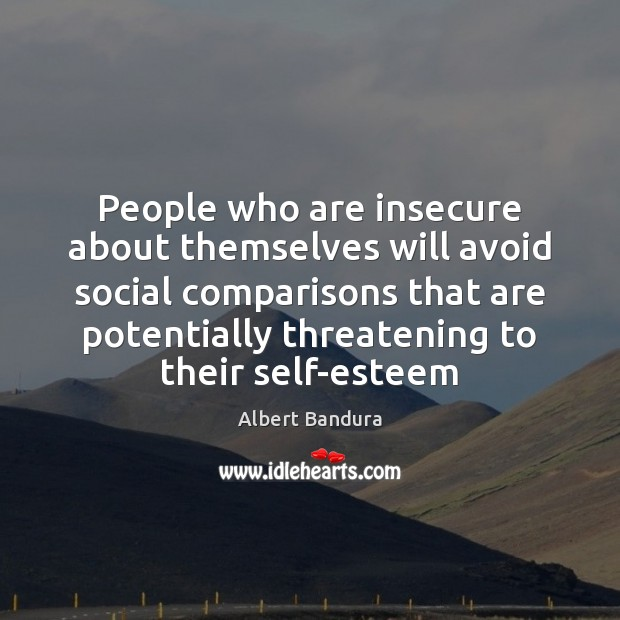 People who are insecure about themselves will avoid social comparisons that are Albert Bandura Picture Quote