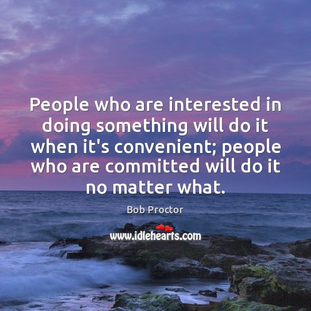 People who are interested in doing something will do it when it's Bob Proctor Picture Quote