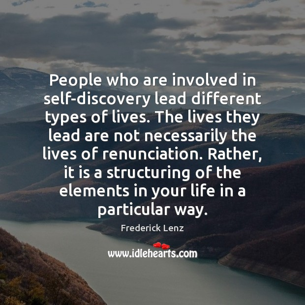People who are involved in self-discovery lead different types of lives. The Image
