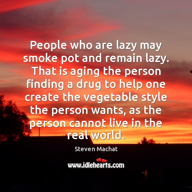 People who are lazy may smoke pot and remain lazy. That is Image