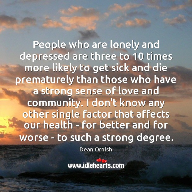 People who are lonely and depressed are three to 10 times more likely Image