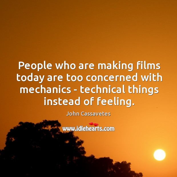 Image, People who are making films today are too concerned with mechanics –