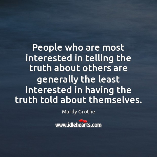 Image, People who are most interested in telling the truth about others are