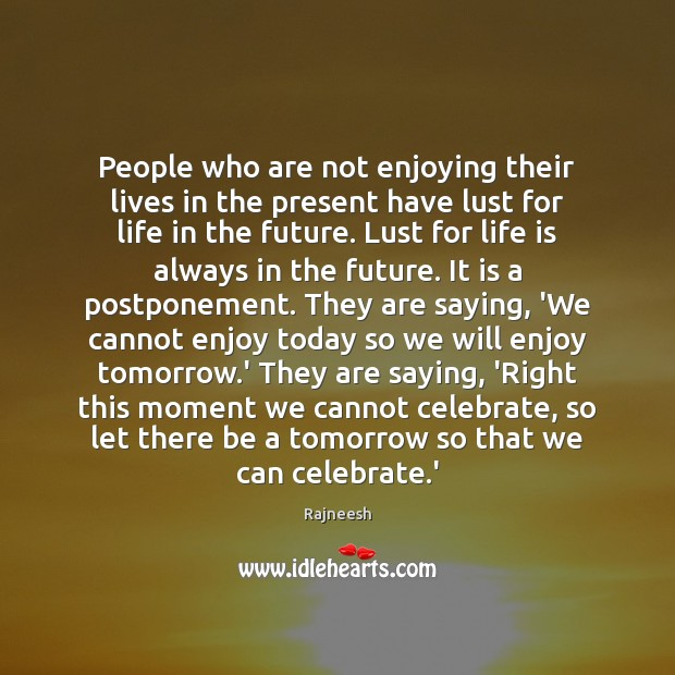 People who are not enjoying their lives in the present have lust Image
