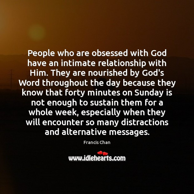 People who are obsessed with God have an intimate relationship with Him. Image