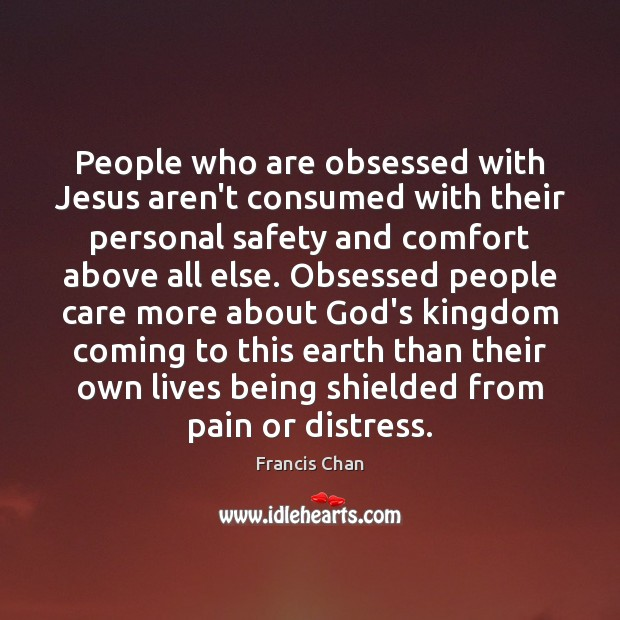 People who are obsessed with Jesus aren't consumed with their personal safety Image