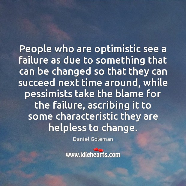 People who are optimistic see a failure as due to something that Daniel Goleman Picture Quote