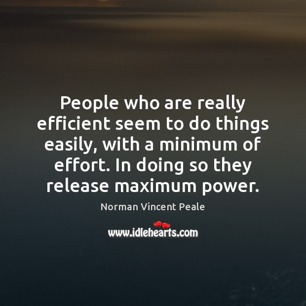 People who are really efficient seem to do things easily, with a Image