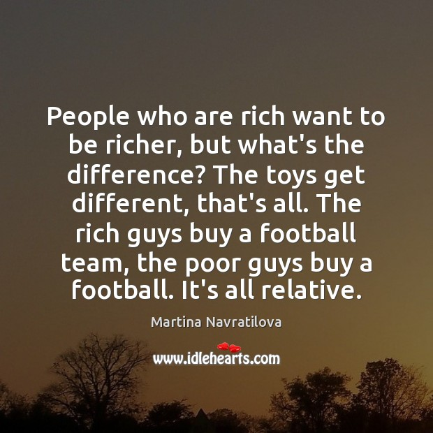 People who are rich want to be richer, but what's the difference? Image