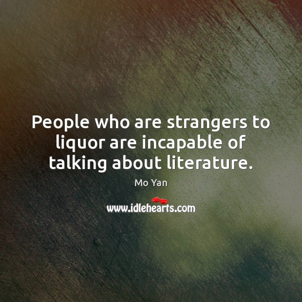People who are strangers to liquor are incapable of talking about literature. Image
