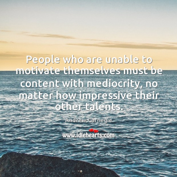 Image, People who are unable to motivate themselves must be content with mediocrity, no matter how impressive their other talents.
