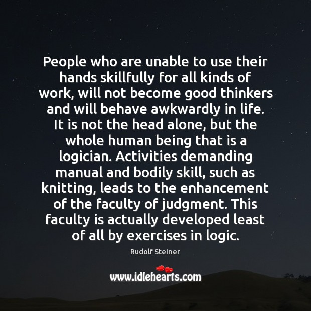 People who are unable to use their hands skillfully for all kinds Logic Quotes Image
