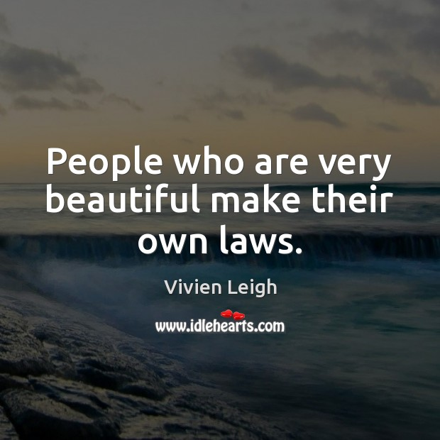 People who are very beautiful make their own laws. Image