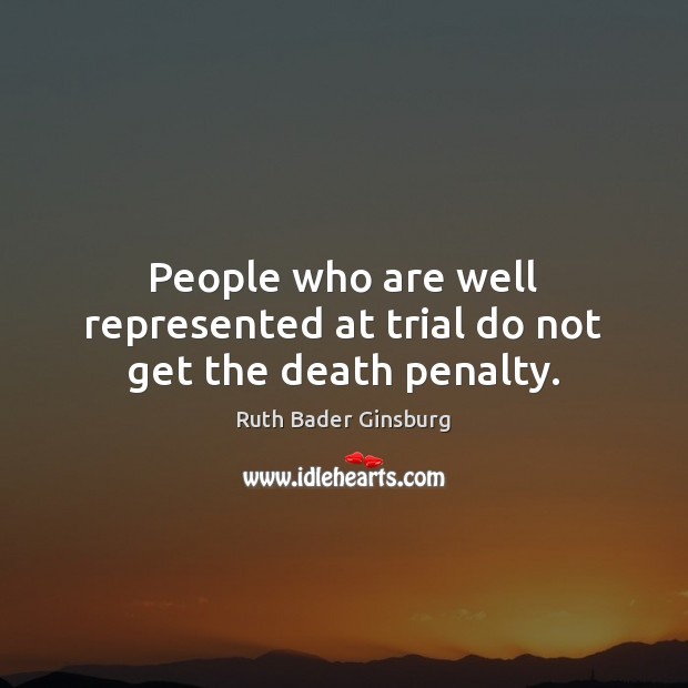 Image, People who are well represented at trial do not get the death penalty.