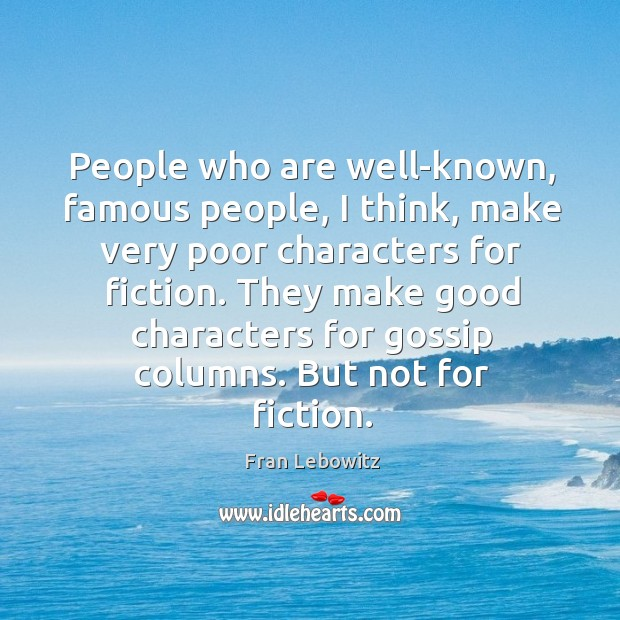 People who are well-known, famous people, I think, make very poor characters Image