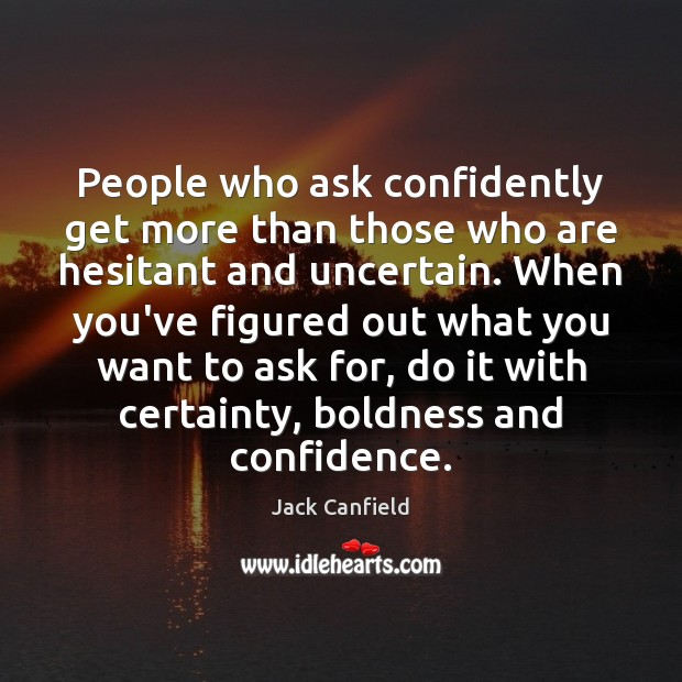 Image, People who ask confidently get more than those who are hesitant and