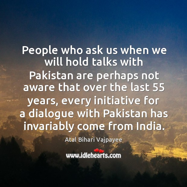 Image, People who ask us when we will hold talks with pakistan are perhaps not